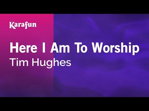 Karaoke Here I Am To Worship - Tim Hughes *