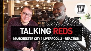 Manchester City 1 Liverpool 2 - Reaction | TALKING REDS