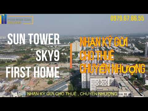 [ FLYCAM4K] SUN TOWER, SKY9, FIRST HOME : CĂN HỘ RẺ NHẤT QUẬN 9 - NHẬN KÝ GỬI CHO THUÊ CHUYỂN NHƯỢNG