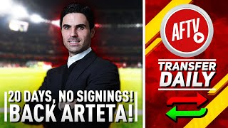 20 Days Gone & No Signings, Are The Board Backing Arteta?   AFTV Transfer Daily