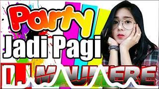 DJ Terbaru 2018 PARTY JADI PAGI Remixer Maumere Full Music KEREN