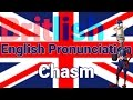 How to Pronounce Chasm British English Pronunciation