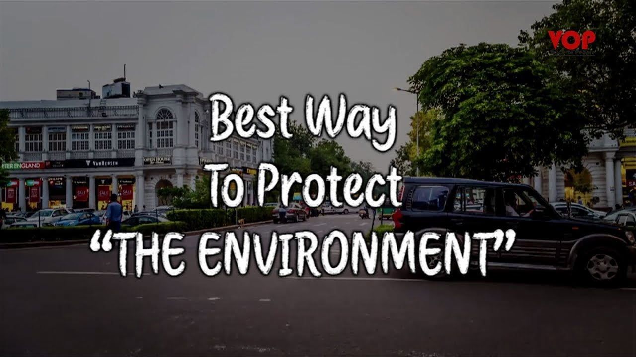 ways of protecting the environment Pollution , environmental pollution and environmental protection is burning question in our daily life , are we playing our part to protect environment from pollution , ways to protect.