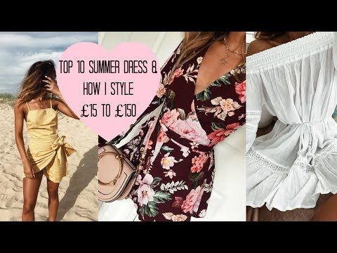 TOP 10 SUMMER DRESSES & HOW I STYLE | TRY ON | £15 TO £150