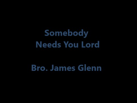 Somebody Needs You Lord
