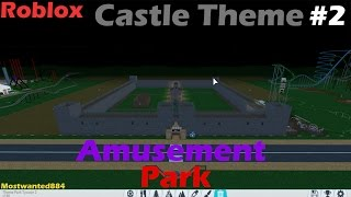 Roblox Theme Park Tycoon - Castle Themed Park! Part 2