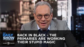 Back in Black - The Primaries Are Working Their Stupid Magic