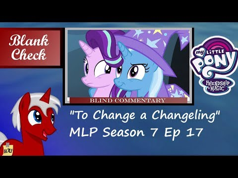 """[Blind Commentary] """"To Change a Changeling"""" - My Little Pony: FiM S7 E17"""