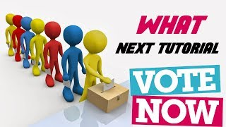 What Next Tutorial - Vote Now