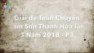 Giải đề Toán Chuyên Lam Sơn Thanh Hóa lần 3 Năm 2018 - P3