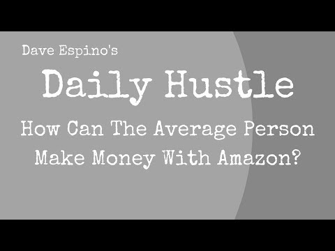 How Can The Average Person Make Money With Amazon? 5 Ways - Daily Hustle #149