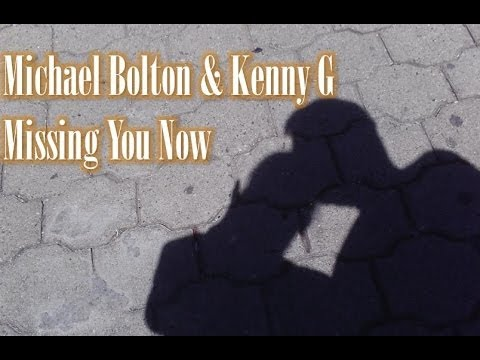 Michael Bolton & Kenny G  Missing you now