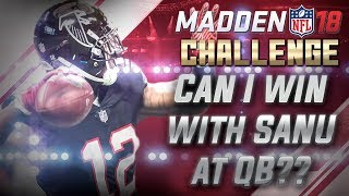 CAN I WIN WITH SANU AT QB?? MADDEN NFL 18 CHALLENGE!!