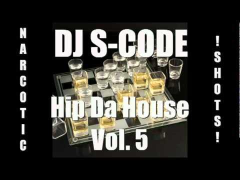 DJ S-CODE - Hip Da House Vol. 5 (Narcotic Shots)