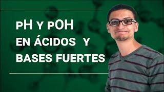 pH y pOH: Calculos con ácidos y base fuertes