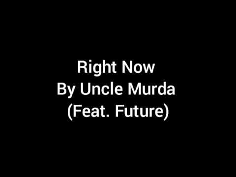 Right now By: Uncle Murda (Ft. Future)
