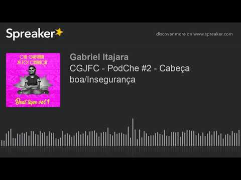 CGJFC - PodChe #2 - Cabeça boa/Insegurança (made with Spreaker)