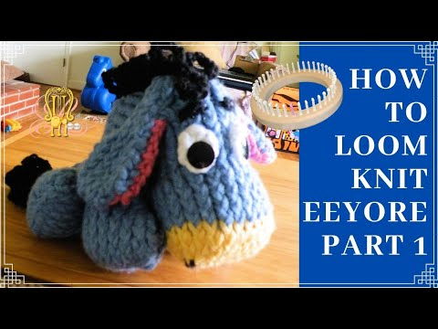 How To Loom Knit Eeyore Part 1 Head Youtube