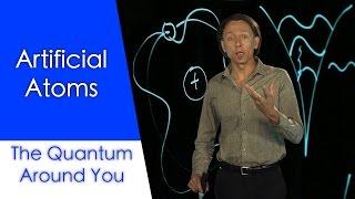 Artificial Atoms: The Quantum Around You. Ep 8