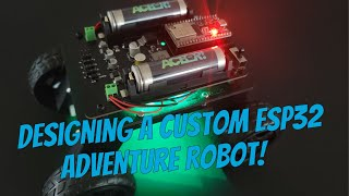 Designing A Custom ESP32 Powered Adventure Robot! (From Concept to PCB, from CAD file to Adventure!)