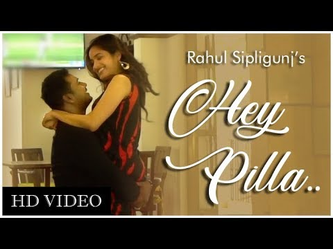 HEY PILLA || RAHUL SIPLIGUNJ || OFFICIAL MUSIC VIDEO