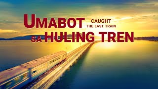 "Christian Movie ""Umabot sa Huling Tren Caught the Last Train"""