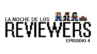 La Noche de los Reviewers - Episodio #4