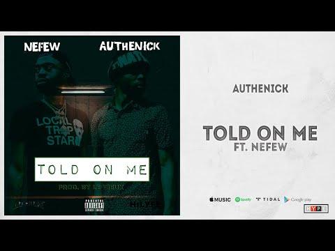 """Authenick - """"Told On Me"""" Ft. Nefew"""