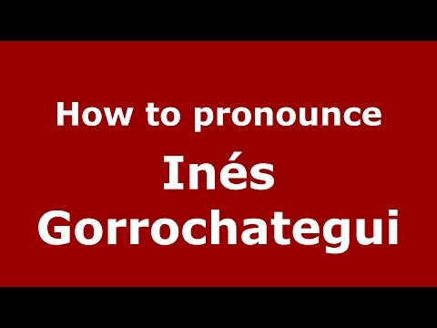 How to pronounce Inés Gorrochategui (Spanish/Argentina) - PronounceNames.com