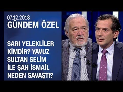 Sarı Yelekliler Kimdir? Yavuz Sultan Selim Ile Şah İsmail Neden Savaştı? - Gündem Özel 07.12.2018