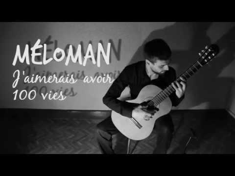 Youtube: Méloman – J'aimerais avoir cent vies