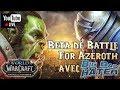 DÉCOUVERTE DE BATTLE FOR AZEROTH - HORDE - GIVEAWAY CLÉS BETA !