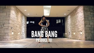 [PRODUCE 101] ?BANG BANG - Lisa Rhee Dance Cover