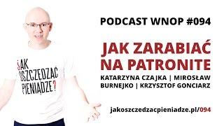 JAK ZARABIAĆ NA PATRONITE - Kasia Czajka, Mirek Burnejko, Krzysztof Gonciarz - WNOP #094