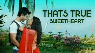 Download Video Thats True - Sweetheart MP3 3GP MP4