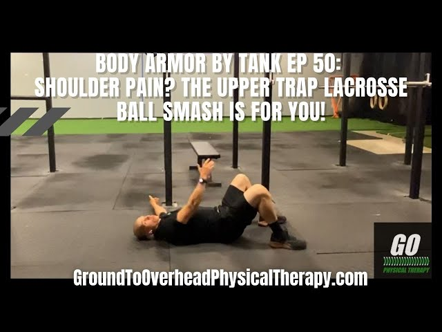 Body Armor By Tank Ep 50; Shoulder pain? The Upper Trap Lacrosse Ball Smash is for you!