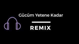 Gücüm Yetene Kadar - Remix