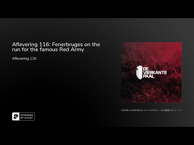 Aflevering 116: Fenerbruges on the run for the famous Red Army