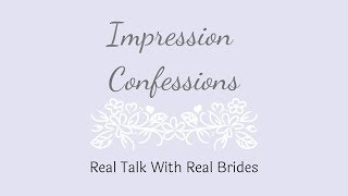 Impression Confessions: Episode Two! Interview with Real Bride, Logan