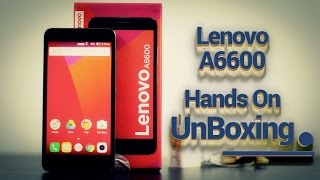 Lenovo A6600 Unboxing & Hands On | First Impression