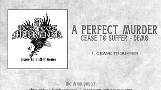 A Perfect Murder - Cease To Suffer (Demo)