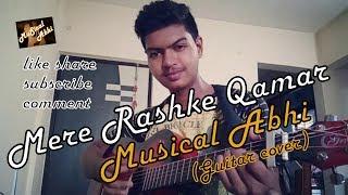 Mere Rashke Qamar|Musical abhi Guitar Cover