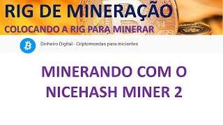 RIG DE MINERAÇÃO - MINERANDO COM O NICEHASH MINER 2