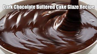 Dark Chocolate Buttered Cake Glaze Recipe