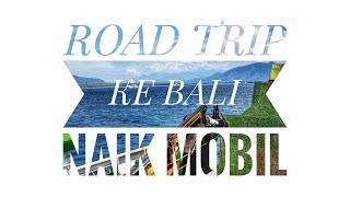 ROAD TRIP JAKARTA KE BALI LEWAT DARAT NAIK MOBIL