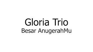 Gloria Trio – Besar AnugerahMu (Music Sheets, Chords, & Lyrics)