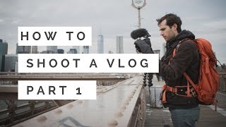 HOW TO VLOG | PART 1: SHOOTING 📽