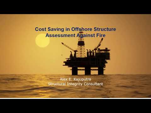 Cost Saving in Offshore Structures Assessment Against Fire