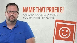 name that profile an easy collaborative youth ministry game