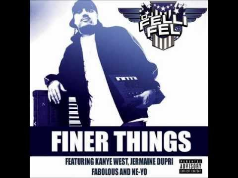 The Finer Things - DJ Felli Fel (Feat. Kanye West, JD, Fabolous & Ne-Yo)
